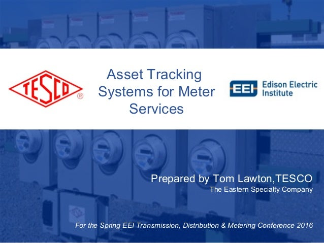 Slide 110/02/2012 Slide 1 Asset Tracking Systems for Meter Services Prepared by Tom Lawton,TESCO The Eastern Specialty Com...