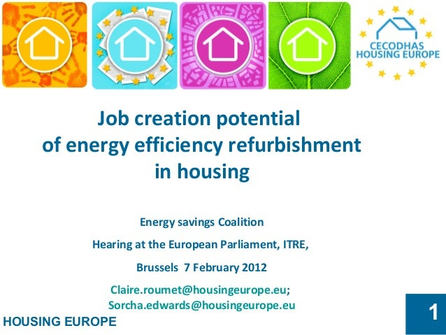 HOUSING EUROPE 1 Job creation potential of energy efficiency refurbishment in housing Energy savings Coalition Hearing at ...