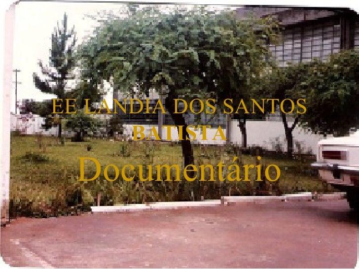 EE LANDIA DOS SANTOS      BATISTA  Documentário