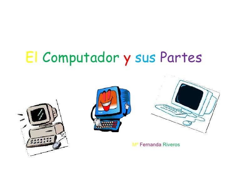 El   Computador   y   sus   Partes Mª   Fernanda  Riveros