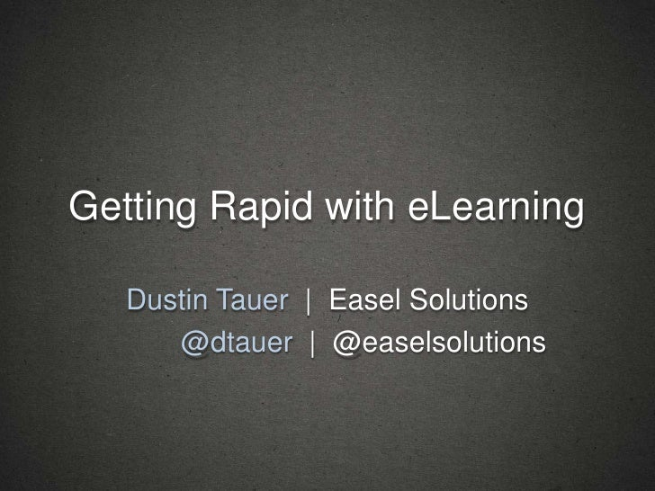 Getting Rapid with eLearning   Dustin Tauer | Easel Solutions      @dtauer | @easelsolutions