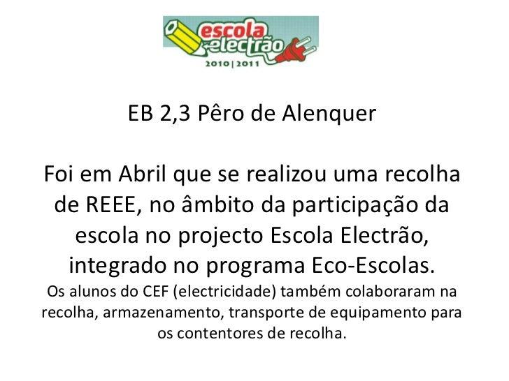 EB 2,3 Pêro de AlenquerFoi em Abril que se realizou uma recolha de REEE, no âmbito da participação da   escola no projecto...