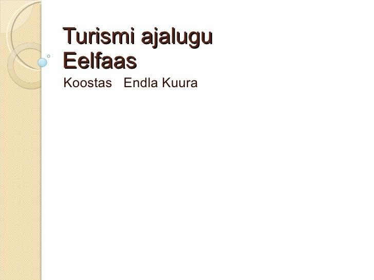 Turismi ajalugu Eelfaas Koostas  Endla Kuura