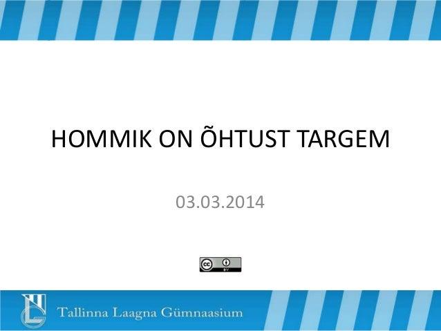 HOMMIK ON ÕHTUST TARGEM 03.03.2014