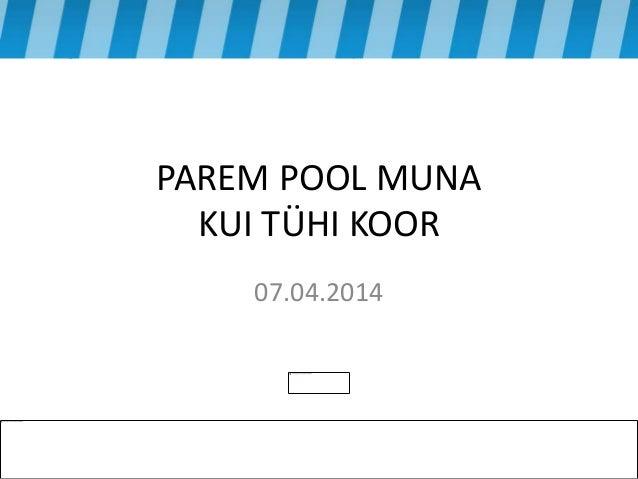 PAREM POOL MUNA KUI TÜHI KOOR 07.04.2014