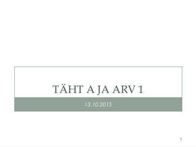 1 TÄHT A JA ARV 1 13.10.2015