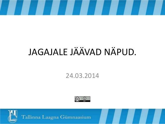 JAGAJALE JÄÄVAD NÄPUD. 24.03.2014