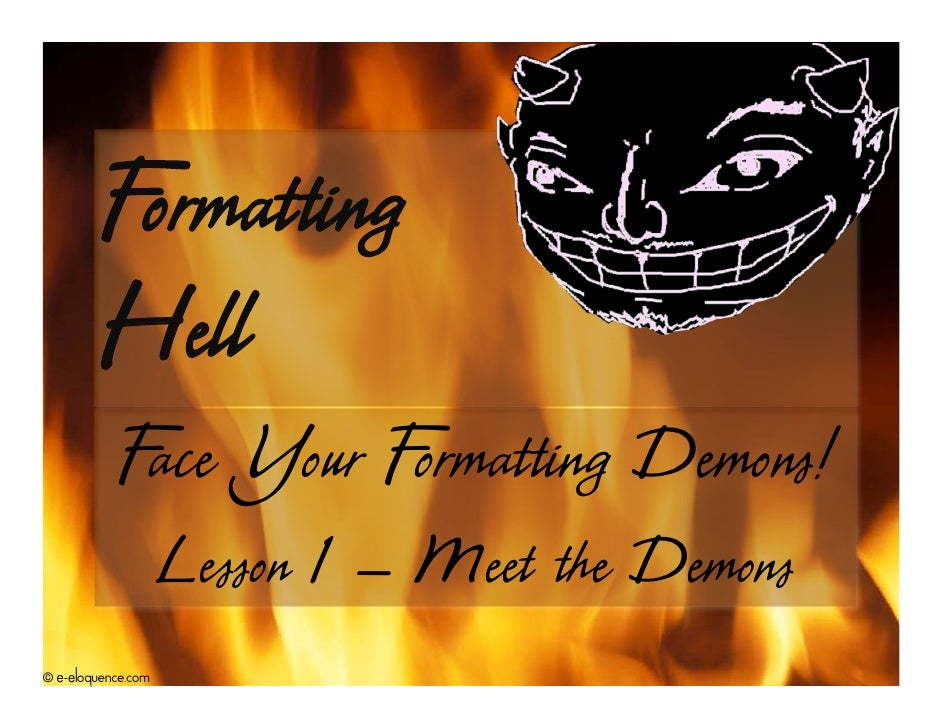 Formatting          Hell            F Your F             ace    ormatting Demons!                     Lesson 1 – Meet the ...
