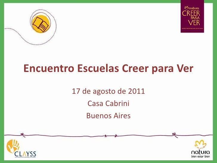 Encuentro Escuelas Creer para Ver<br />17 de agosto de 2011<br />Casa Cabrini<br />Buenos Aires<br />