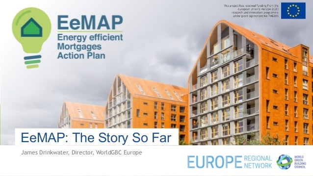 EeMAP: The Story So Far James Drinkwater, Director, WorldGBC Europe
