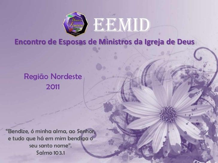 """EEMID   Encontro de Esposas de Ministros da Igreja de Deus      Região Nordeste           2011""""Bendize, ó minha alma, ao S..."""