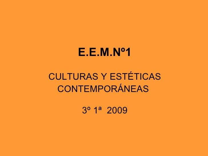 E.E.M.Nº1   CULTURAS Y ESTÉTICAS CONTEMPORÁNEAS    3º 1ª  2009