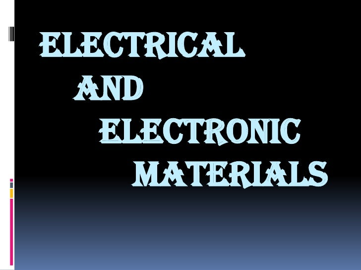 ELECTRICAL  AND   ELECTRONIC     MATERIALS
