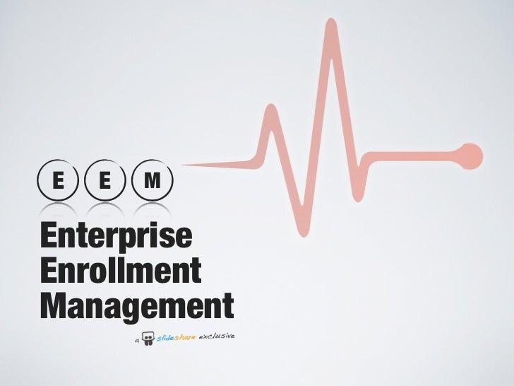 E   E   M  Enterprise Enrollment Management