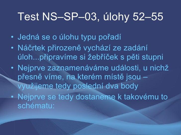 Test NS–SP–03, úlohy 52–55 • Jedná se o úlohu typu pořadí • Náčrtek přirozeně vychází ze zadání   úloh...připravíme si žeb...