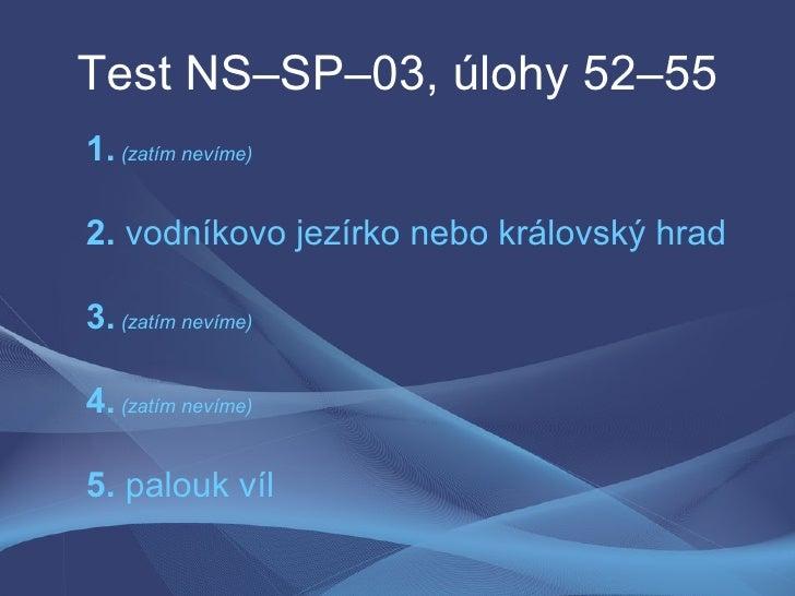 Test NS–SP–03, úlohy 52–55 1. (zatím nevíme)  2. vodníkovo jezírko nebo královský hrad  3. (zatím nevíme)  4. (zatím nevím...
