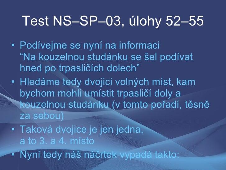 """Test NS–SP–03, úlohy 52–55 • Podívejme se nyní na informaci   """"Na kouzelnou studánku se šel podívat   hned po trpasličích ..."""