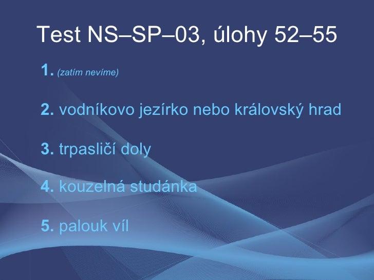 Test NS–SP–03, úlohy 52–55 1. (zatím nevíme)  2. vodníkovo jezírko nebo královský hrad  3. trpasličí doly  4. kouzelná stu...