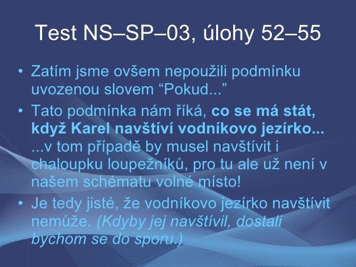 """Test NS–SP–03, úlohy 52–55 • Zatím jsme ovšem nepoužili podmínku   uvozenou slovem """"Pokud..."""" • Tato podmínka nám říká, co..."""