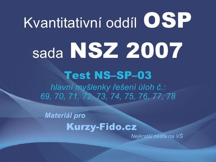 OSP Kvantitativní oddíl   sada NSZ 2007         Test NS–SP–03     hlavní myšlenky řešení úloh č.:   69, 70, 71, 72, 73, 74...