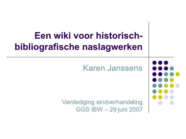 Een wiki voor historisch-bibliografische naslagwerken Karen Janssens Verdediging eindverhandeling GGS IBW – 29 juni 2007