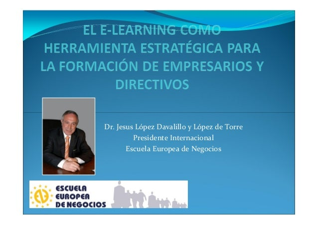Dr. Jesus López Davalillo y López de Torre Presidente Internacional Escuela Europea de Negocios