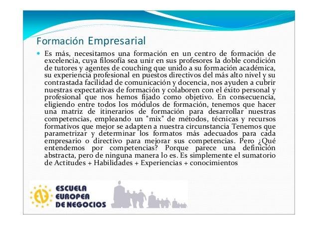 Formación Empresarial Es más, necesitamos una formación en un centro de formación de excelencia, cuya filosofía sea unir e...