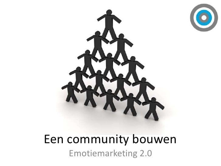 Een community bouwen<br />Emotiemarketing 2.0<br />