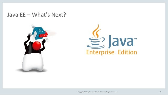 Copyright©2016,Oracleand/oritsaffiliates.Allrightsreserved.| JavaEE–What'sNext? 7 NewAppDevStyle forCl...