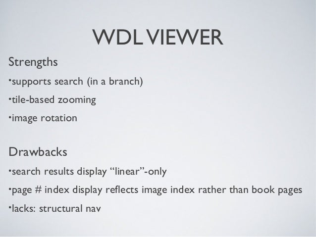 """WDLVIEWER Strengths •supports search (in a branch) •tile-based zooming •image rotation Drawbacks •search results display """"..."""