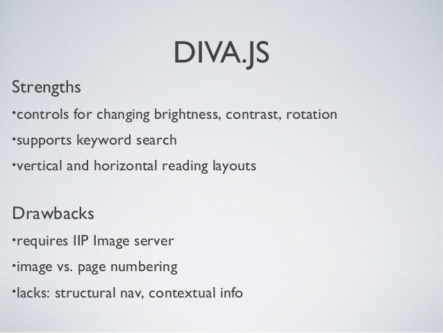 DIVA.JS Strengths •controls for changing brightness, contrast, rotation •supports keyword search •vertical and horizontal ...