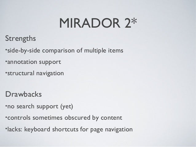 MIRADOR 2* Strengths •side-by-side comparison of multiple items •annotation support •structural navigation Drawbacks •no s...