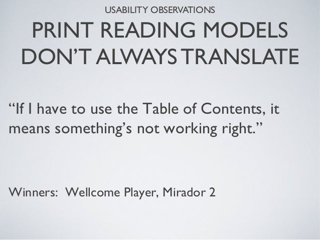 """USABILITY OBSERVATIONS PRINT READING MODELS DON'T ALWAYS TRANSLATE """"If I have to use the Table of Contents, it means somet..."""