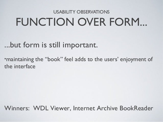 """USABILITY OBSERVATIONS FUNCTION OVER FORM... ...but form is still important. •maintaining the """"book"""" feel adds to the user..."""