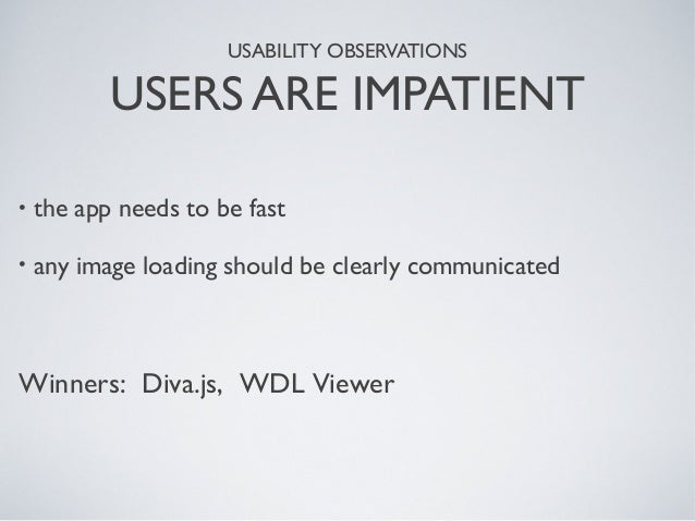 USABILITY OBSERVATIONS USERS ARE IMPATIENT • the app needs to be fast • any image loading should be clearly communicated W...