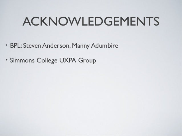 ACKNOWLEDGEMENTS • BPL: Steven Anderson, Manny Adumbire • Simmons College UXPA Group