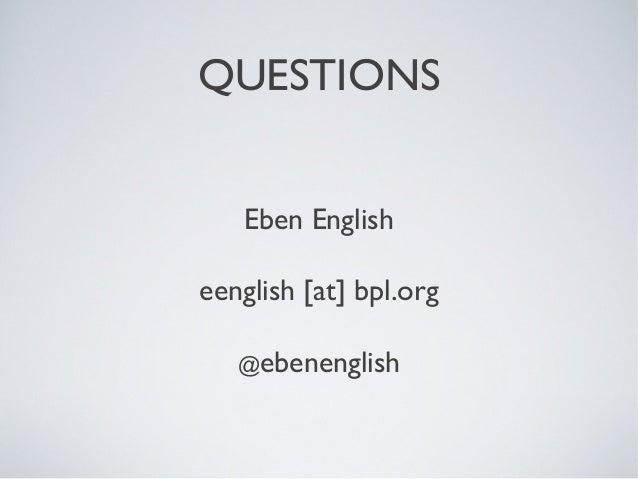 QUESTIONS Eben English eenglish [at] bpl.org @ebenenglish
