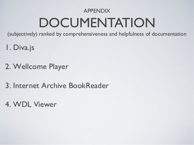 APPENDIX DOCUMENTATION (subjectively) ranked by comprehensiveness and helpfulness of documentation 1. Diva.js 2. Wellcome ...