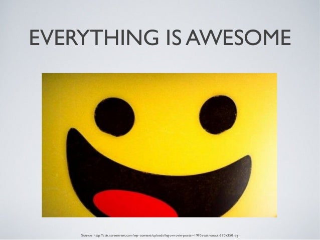 EVERYTHING IS AWESOME Source: http://cdn.screenrant.com/wp-content/uploads/lego-movie-poster-1970s-astronaut-570x350.jpg