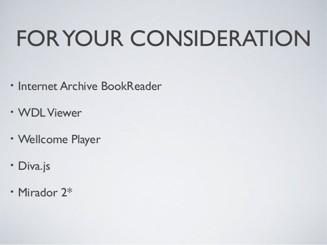 FORYOUR CONSIDERATION • Internet Archive BookReader • WDLViewer • Wellcome Player • Diva.js • Mirador 2*