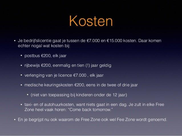 Kosten • Je bedrijfslicentie gaat je tussen de €7.000 en €15.000 kosten. Daar komen echter nogal wat kosten bij: • postbus...