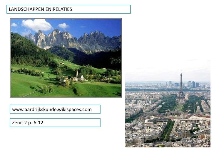 LANDSCHAPPEN EN RELATIES<br />www.aardrijkskunde.wikispaces.com<br />Zenit 2 p. 6-12<br />