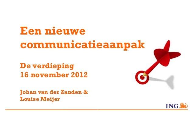 Een nieuwecommunicatieaanpakDe verdieping16 november 2012Johan van der Zanden &Louise Meijer