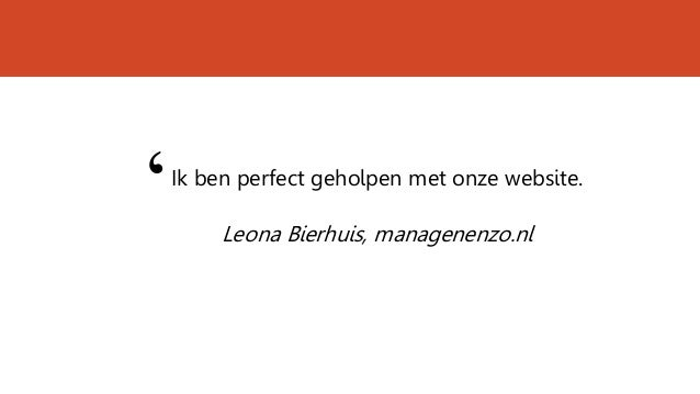 Ik ben perfect geholpen met onze website. Leona Bierhuis, managenenzo.nl '