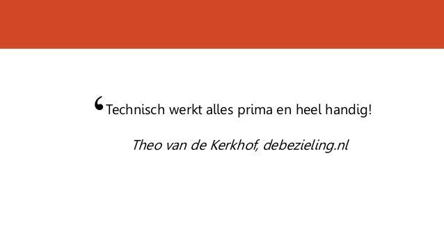 Technisch werkt alles prima en heel handig! Theo van de Kerkhof, debezieling.nl '