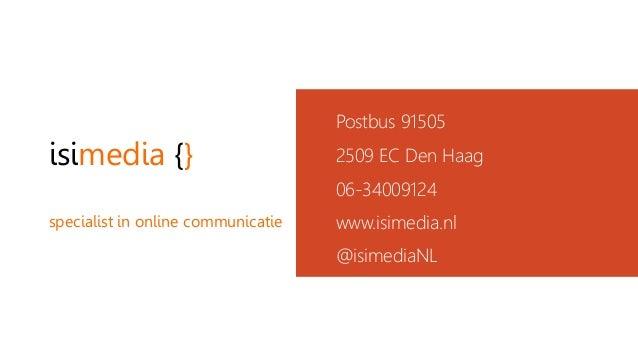 isimedia {} specialist in online communicatie Postbus 91505 2509 EC Den Haag 06-34009124 www.isimedia.nl @isimediaNL
