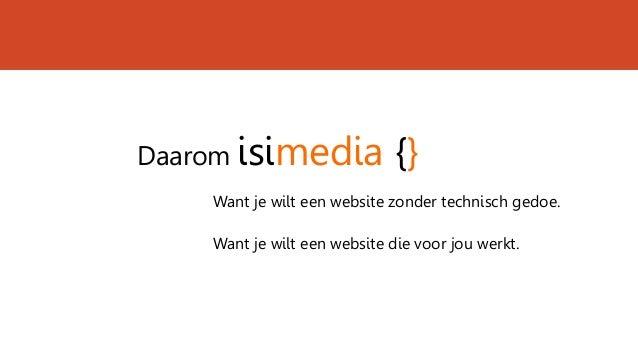 Daarom isimedia {} Want je wilt een website zonder technisch gedoe. Want je wilt een website die voor jou werkt.