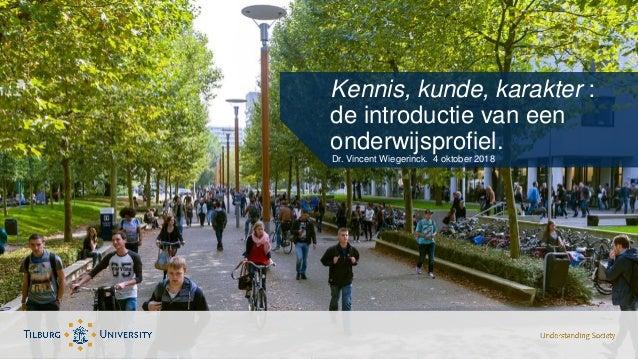 Kennis, kunde, karakter : de introductie van een onderwijsprofiel. Dr. Vincent Wiegerinck. 4 oktober 2018