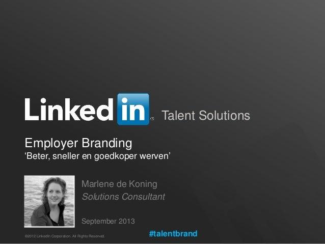 Talent Solutions Employer Branding 'Beter, sneller en goedkoper werven' Marlene de Koning Solutions Consultant September 2...