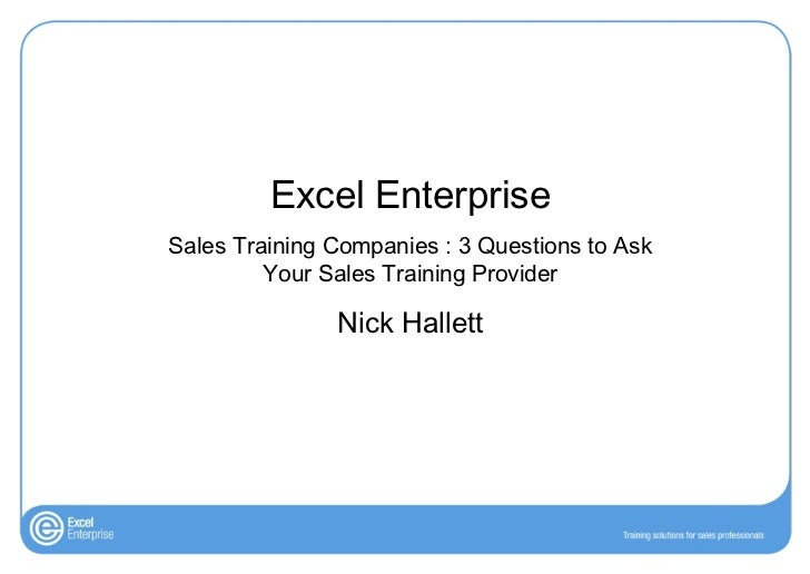 Excel Enterprise Sales Training Companies : 3 Questions to Ask Your Sales Training Provider Nick Hallett